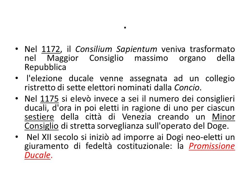 . Nel 1172, il Consilium Sapientum veniva trasformato nel Maggior Consiglio massimo organo della Repubblica.