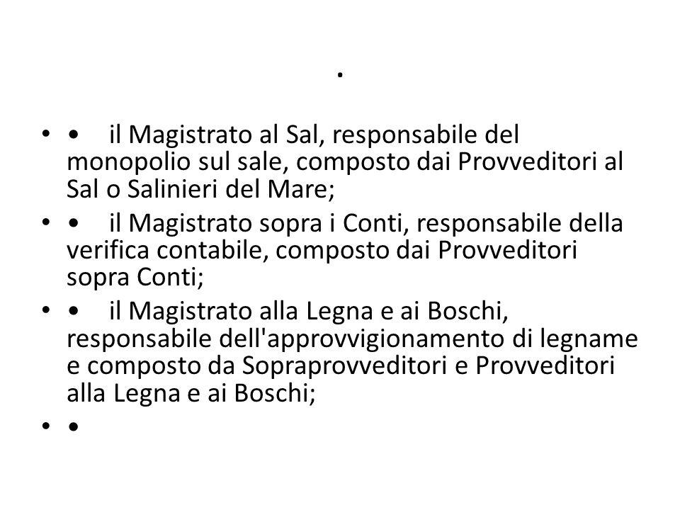 . • il Magistrato al Sal, responsabile del monopolio sul sale, composto dai Provveditori al Sal o Salinieri del Mare;