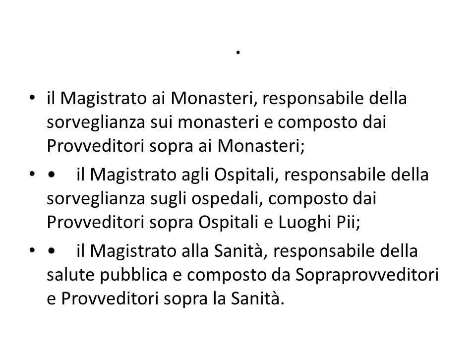 . il Magistrato ai Monasteri, responsabile della sorveglianza sui monasteri e composto dai Provveditori sopra ai Monasteri;