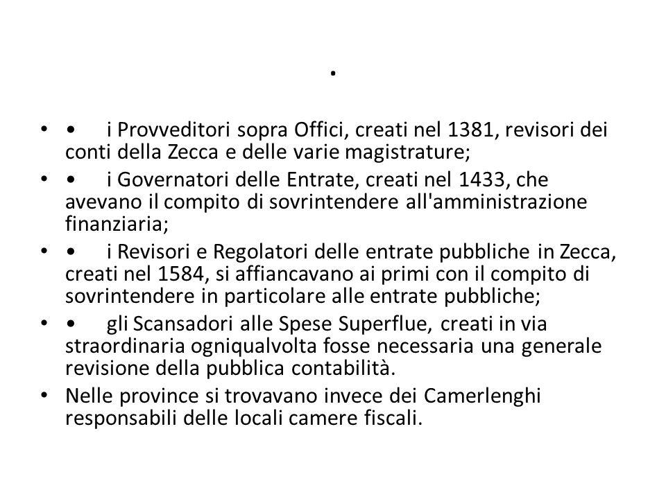 . • i Provveditori sopra Offici, creati nel 1381, revisori dei conti della Zecca e delle varie magistrature;
