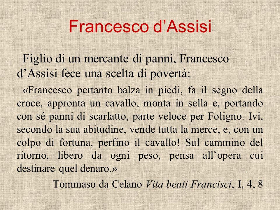Francesco d'AssisiFiglio di un mercante di panni, Francesco d'Assisi fece una scelta di povertà: