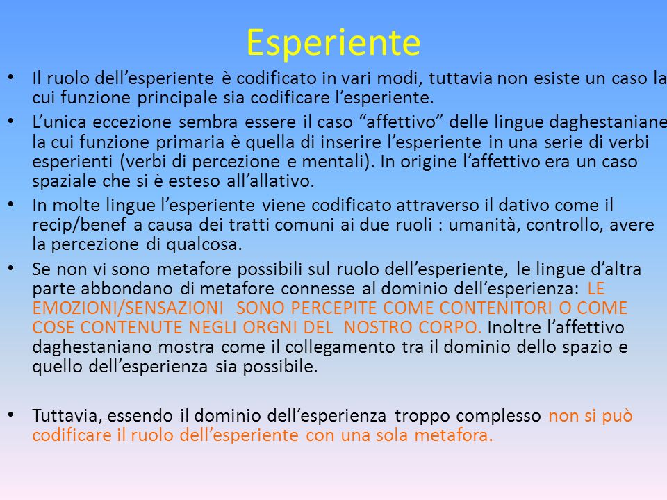 Esperiente Il ruolo dell'esperiente è codificato in vari modi, tuttavia non esiste un caso la cui funzione principale sia codificare l'esperiente.