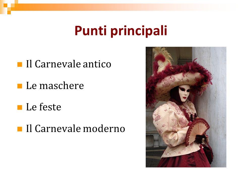 Punti principali Il Carnevale antico Le maschere Le feste