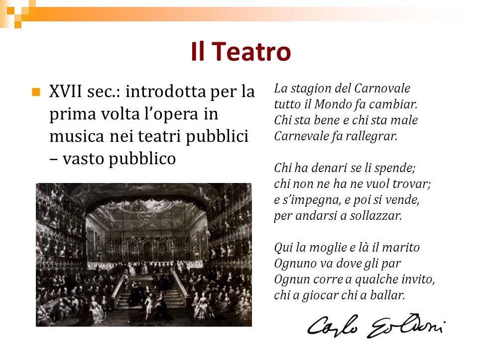 Il Teatro XVII sec.: introdotta per la prima volta l'opera in musica nei teatri pubblici – vasto pubblico.