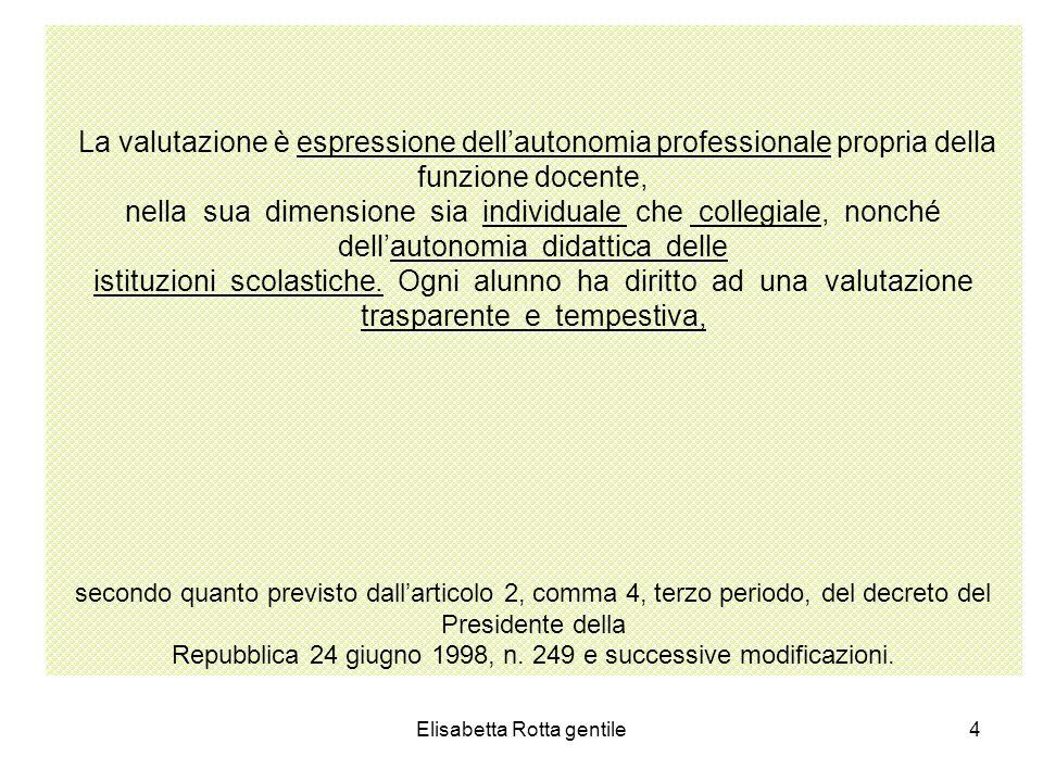 La valutazione è espressione dell'autonomia professionale propria della funzione docente,