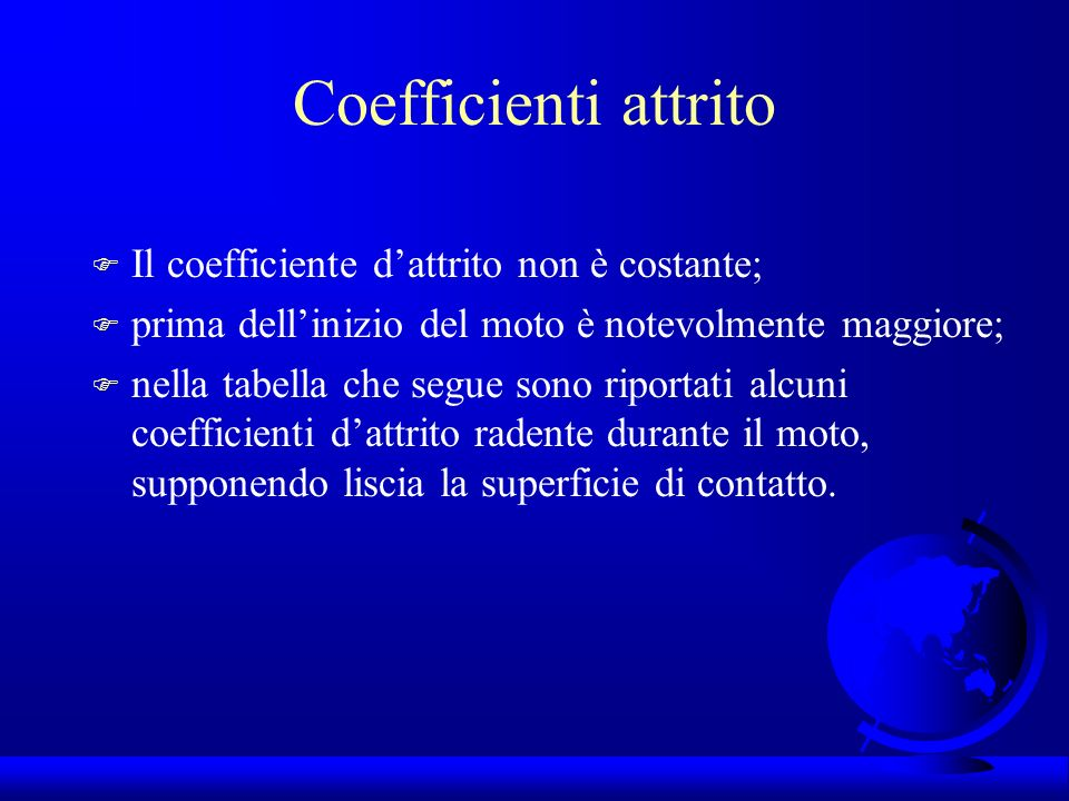 Coefficienti attrito Il coefficiente d'attrito non è costante;