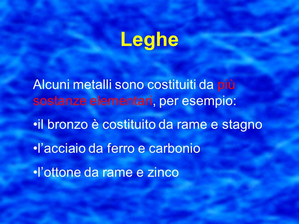 LegheAlcuni metalli sono costituiti da più sostanze elementari, per esempio: il bronzo è costituito da rame e stagno.