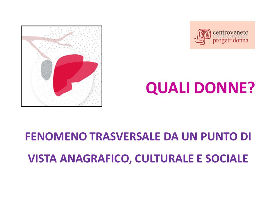 QUALI DONNE FENOMENO TRASVERSALE DA UN PUNTO DI VISTA ANAGRAFICO, CULTURALE E SOCIALE