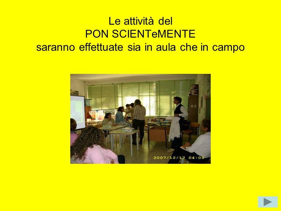 Le attività del PON SCIENTeMENTE saranno effettuate sia in aula che in campo
