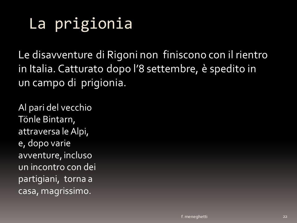 La prigionia Le disavventure di Rigoni non finiscono con il rientro in Italia. Catturato dopo l'8 settembre, è spedito in un campo di prigionia.