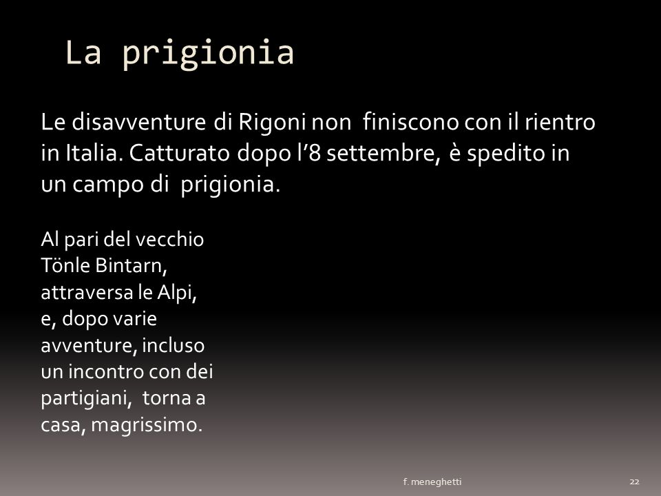 La prigioniaLe disavventure di Rigoni non finiscono con il rientro in Italia. Catturato dopo l'8 settembre, è spedito in un campo di prigionia.