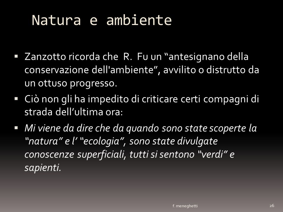 Natura e ambienteZanzotto ricorda che R. Fu un antesignano della conservazione dell ambiente , avvilito o distrutto da un ottuso progresso.