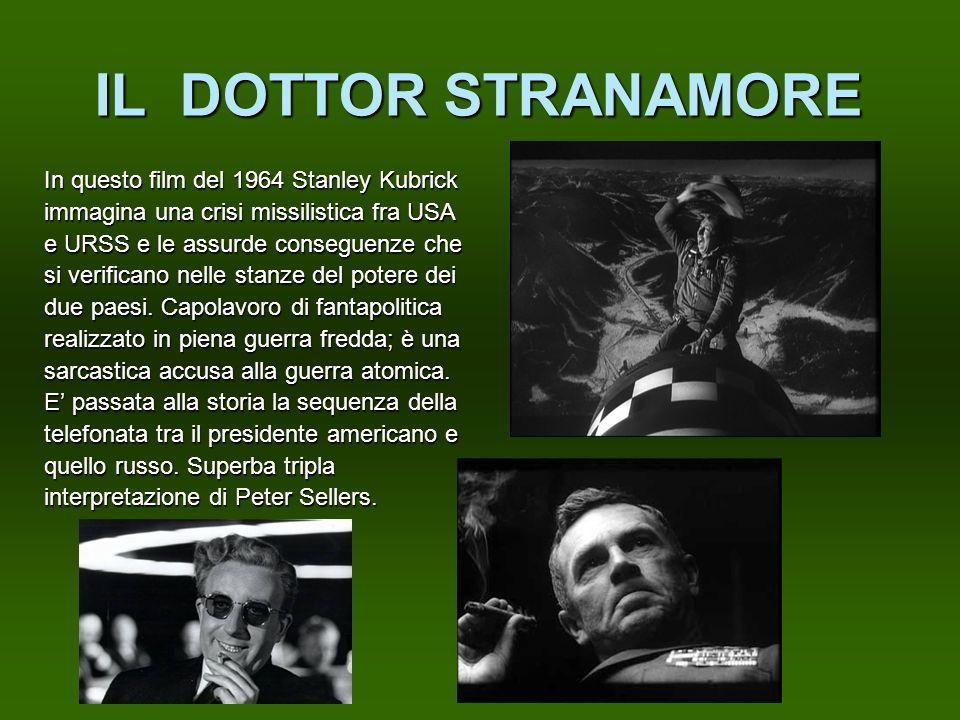 IL DOTTOR STRANAMORE In questo film del 1964 Stanley Kubrick