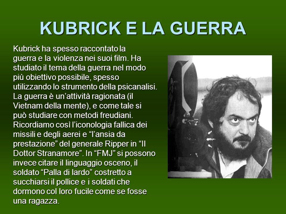 KUBRICK E LA GUERRA Kubrick ha spesso raccontato la