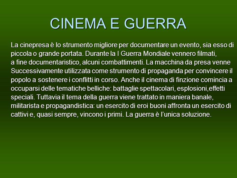 CINEMA E GUERRA La cinepresa è lo strumento migliore per documentare un evento, sia esso di.