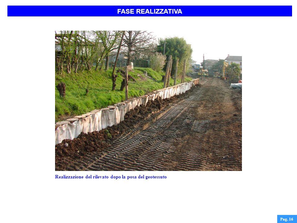 FASE REALIZZATIVA Realizzazione del rilevato dopo la posa del geotessuto Pag. 16