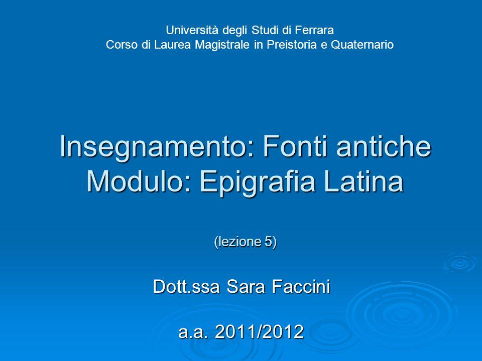 Insegnamento: Fonti antiche Modulo: Epigrafia Latina (lezione 5)