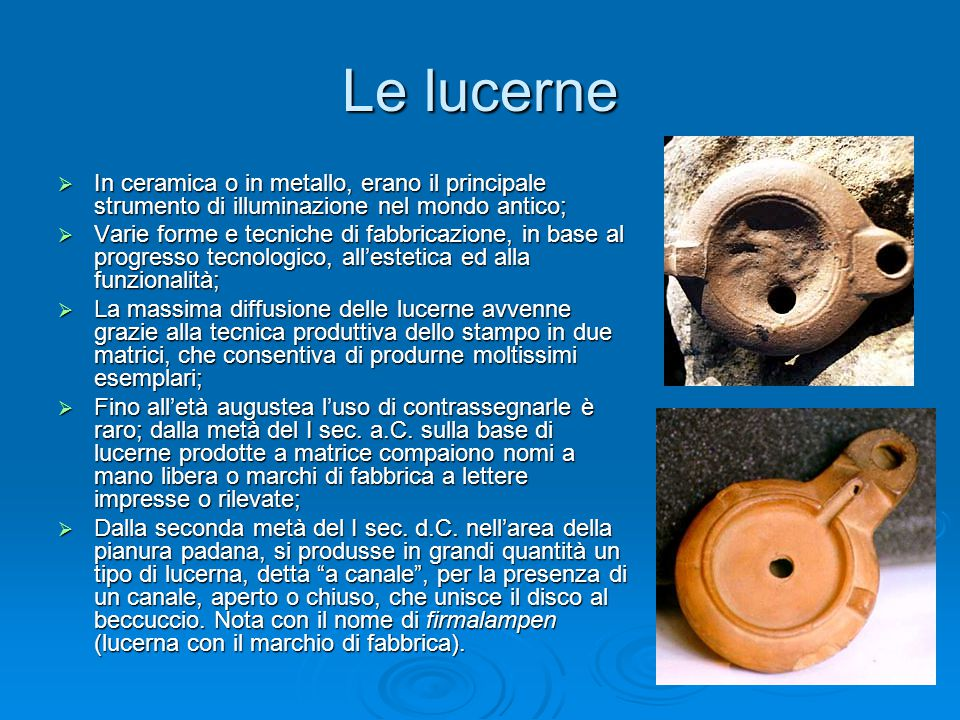 Le lucerne In ceramica o in metallo, erano il principale strumento di illuminazione nel mondo antico;