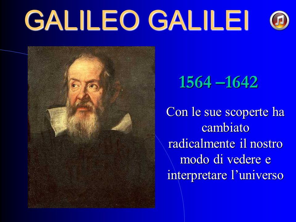 GALILEO GALILEI 1564 –1642.