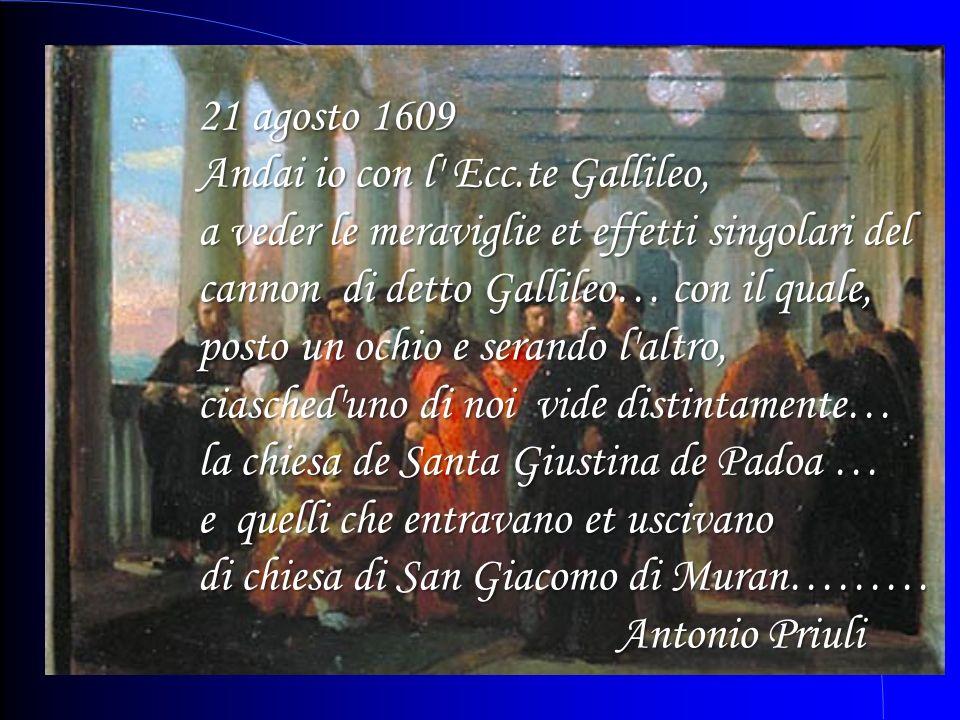 21 agosto 1609 Andai io con l Ecc.te Gallileo, a veder le meraviglie et effetti singolari del cannon di detto Gallileo… con il quale,