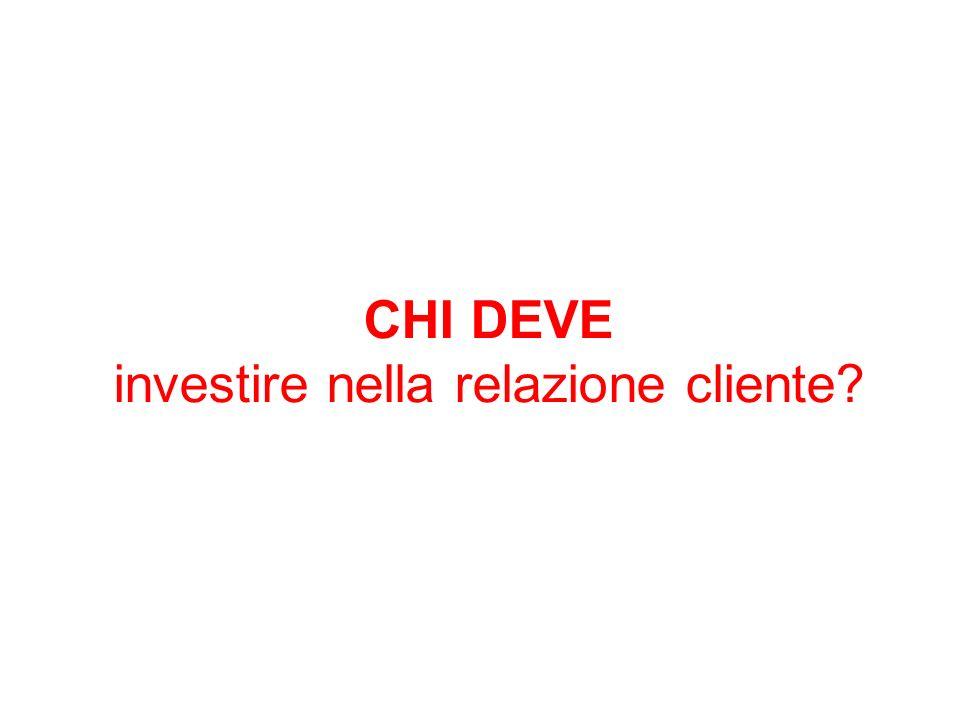 CHI DEVE investire nella relazione cliente