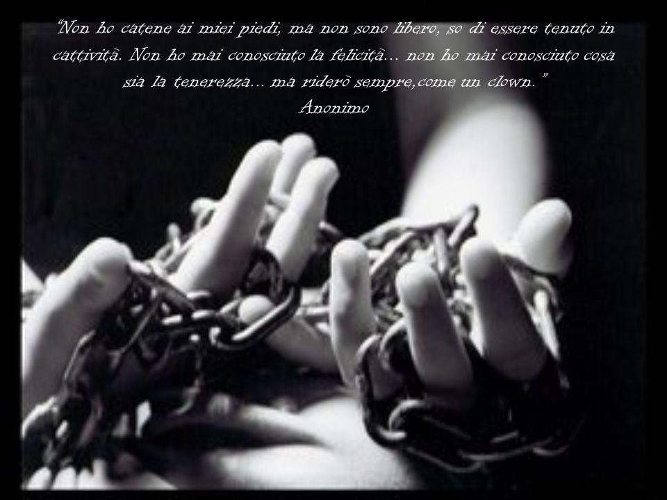 Non ho catene ai miei piedi, ma non sono libero, so di essere tenuto in cattività.
