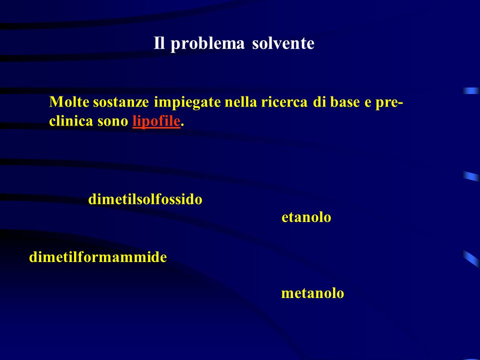 Il problema solventeMolte sostanze impiegate nella ricerca di base e pre-clinica sono lipofile. dimetilsolfossido.