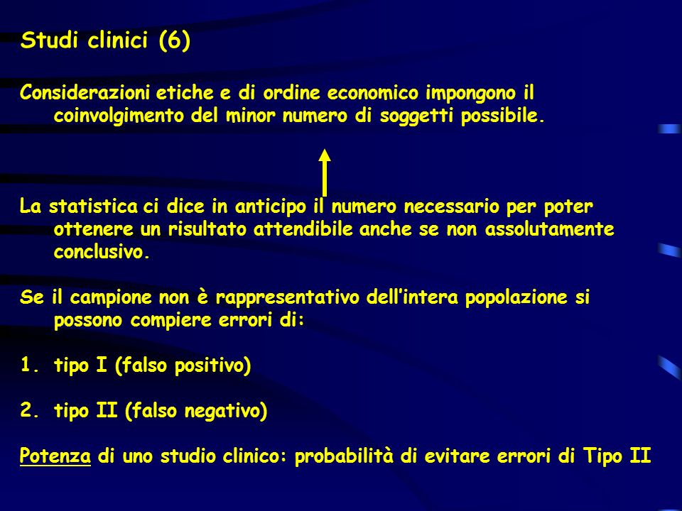 Studi clinici (6) Considerazioni etiche e di ordine economico impongono il coinvolgimento del minor numero di soggetti possibile.
