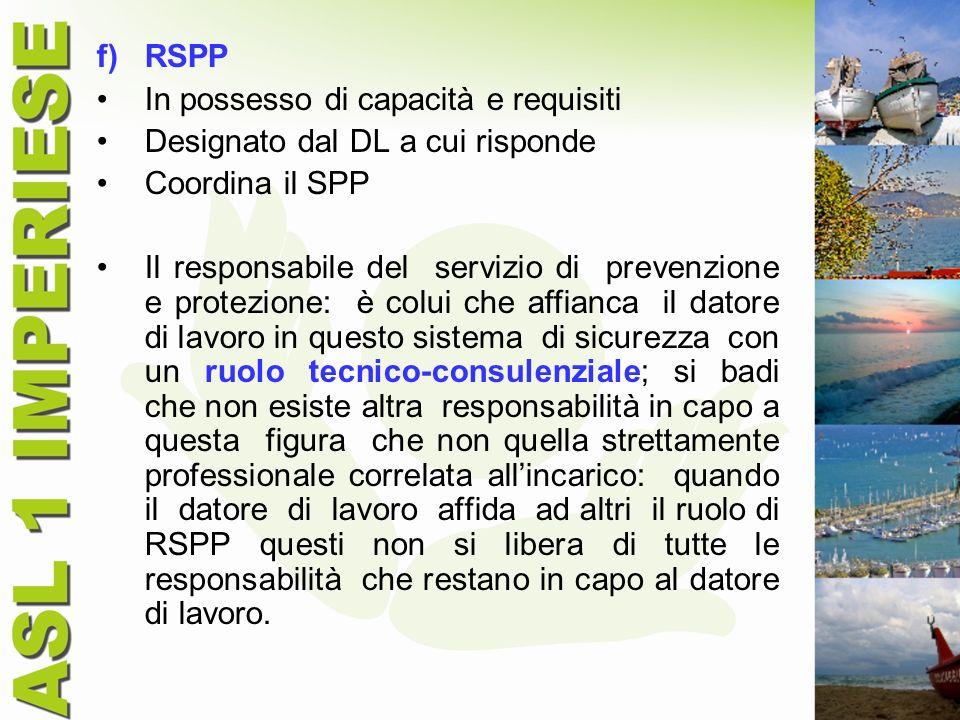 RSPP In possesso di capacità e requisiti. Designato dal DL a cui risponde. Coordina il SPP.