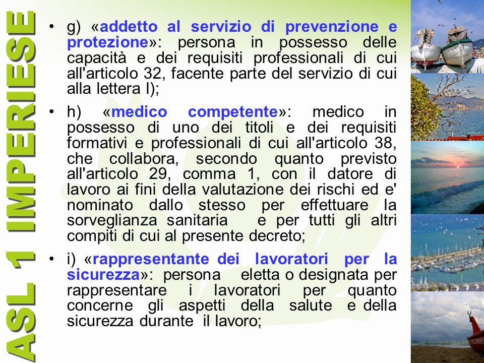 g) «addetto al servizio di prevenzione e protezione»: persona in possesso delle capacità e dei requisiti professionali di cui all articolo 32, facente parte del servizio di cui alla lettera l);