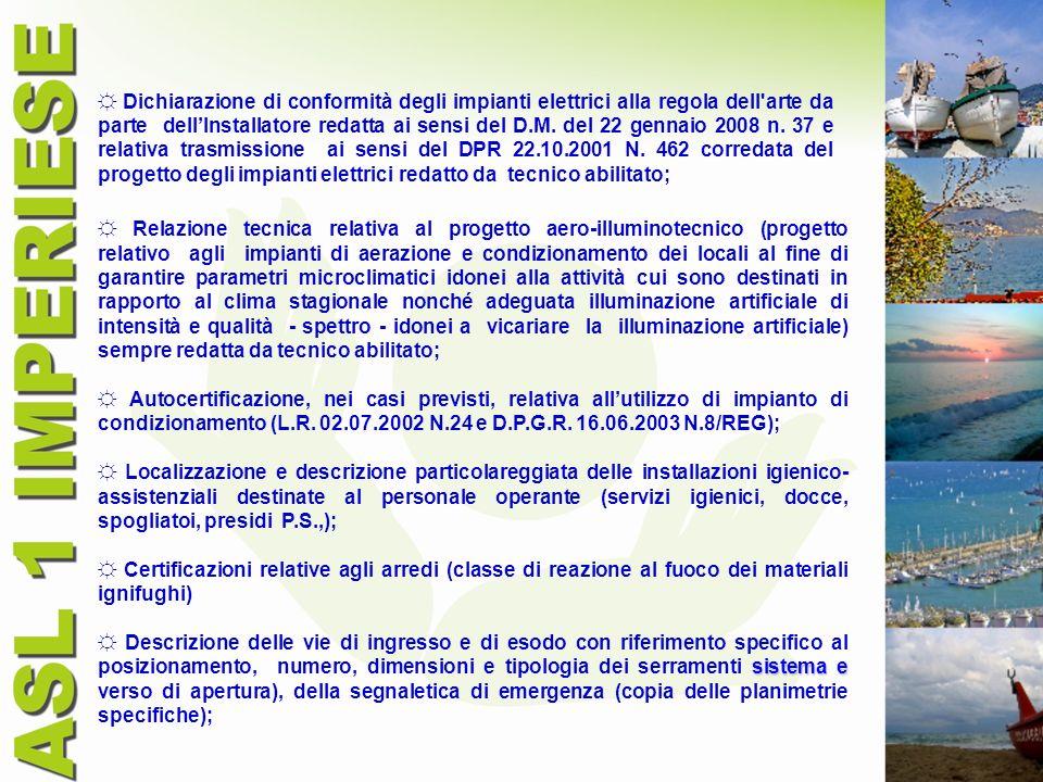 ☼ Dichiarazione di conformità degli impianti elettrici alla regola dell arte da parte dell'Installatore redatta ai sensi del D.M. del 22 gennaio 2008 n. 37 e relativa trasmissione ai sensi del DPR 22.10.2001 N. 462 corredata del progetto degli impianti elettrici redatto da tecnico abilitato;