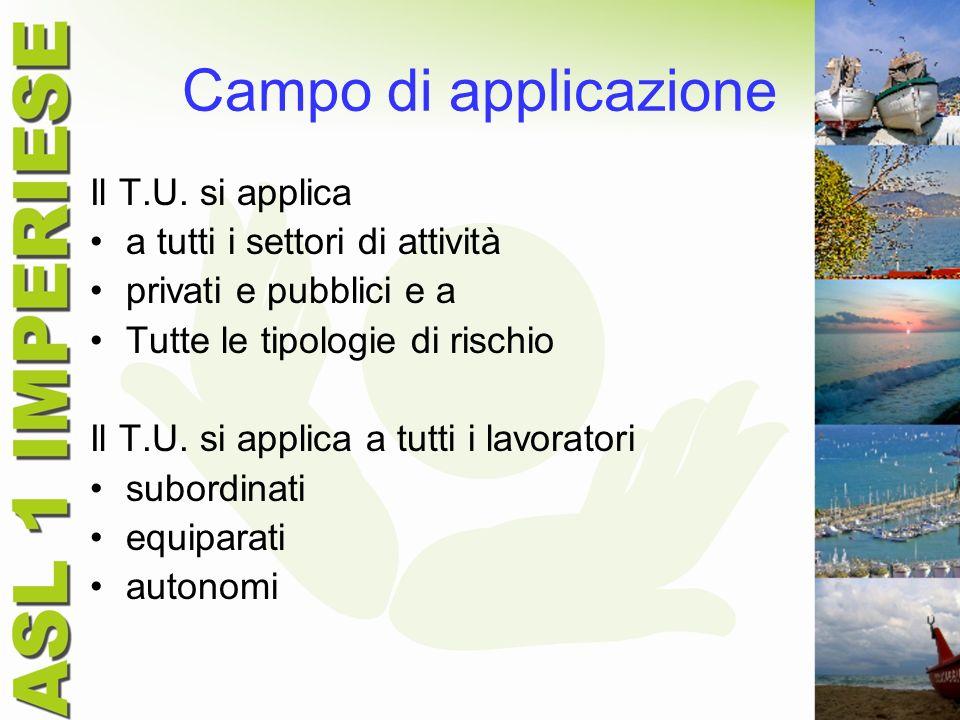 Campo di applicazione Il T.U. si applica a tutti i settori di attività