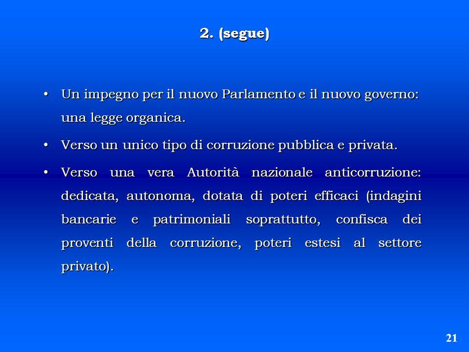 2. (segue) Un impegno per il nuovo Parlamento e il nuovo governo: una legge organica. Verso un unico tipo di corruzione pubblica e privata.