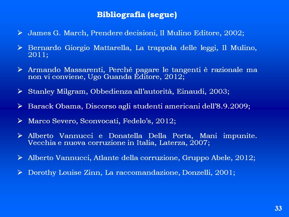Bibliografia (segue) James G. March, Prendere decisioni, Il Mulino Editore, 2002;