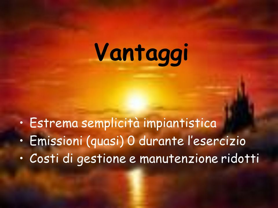 Vantaggi Estrema semplicità impiantistica