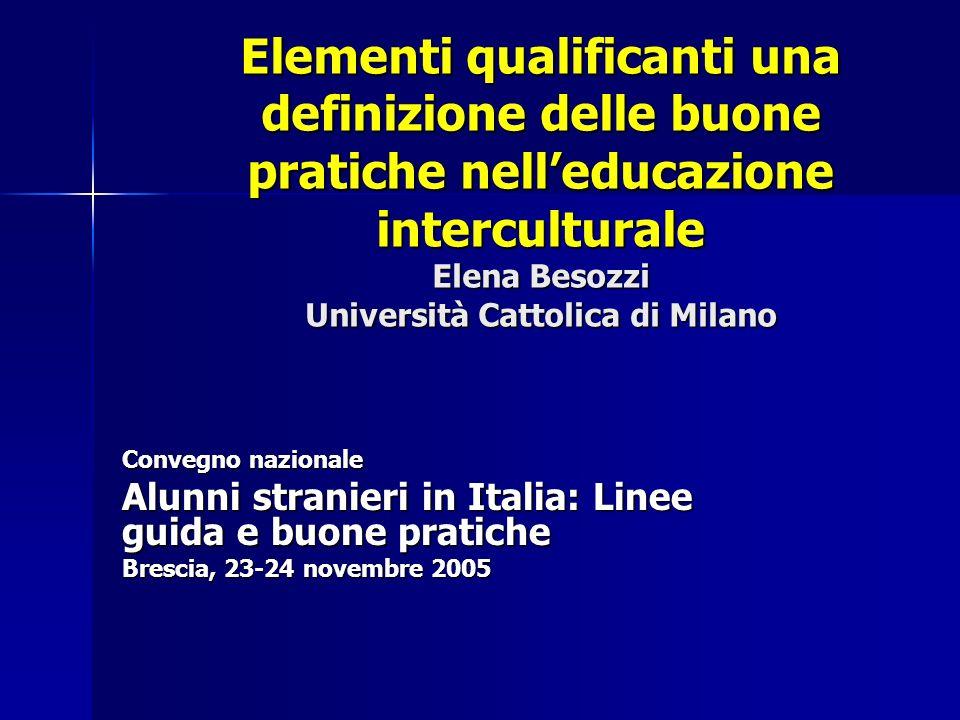 Elementi qualificanti una definizione delle buone pratiche nell'educazione interculturale Elena Besozzi Università Cattolica di Milano