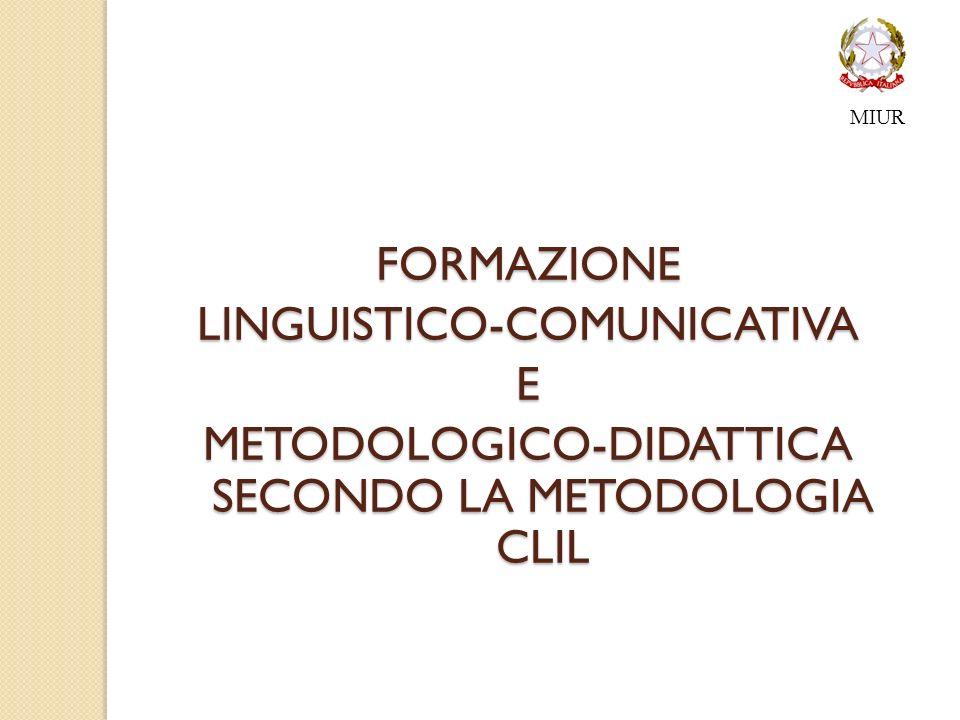 MIUR FORMAZIONE LINGUISTICO-COMUNICATIVA E METODOLOGICO-DIDATTICA SECONDO LA METODOLOGIA CLIL