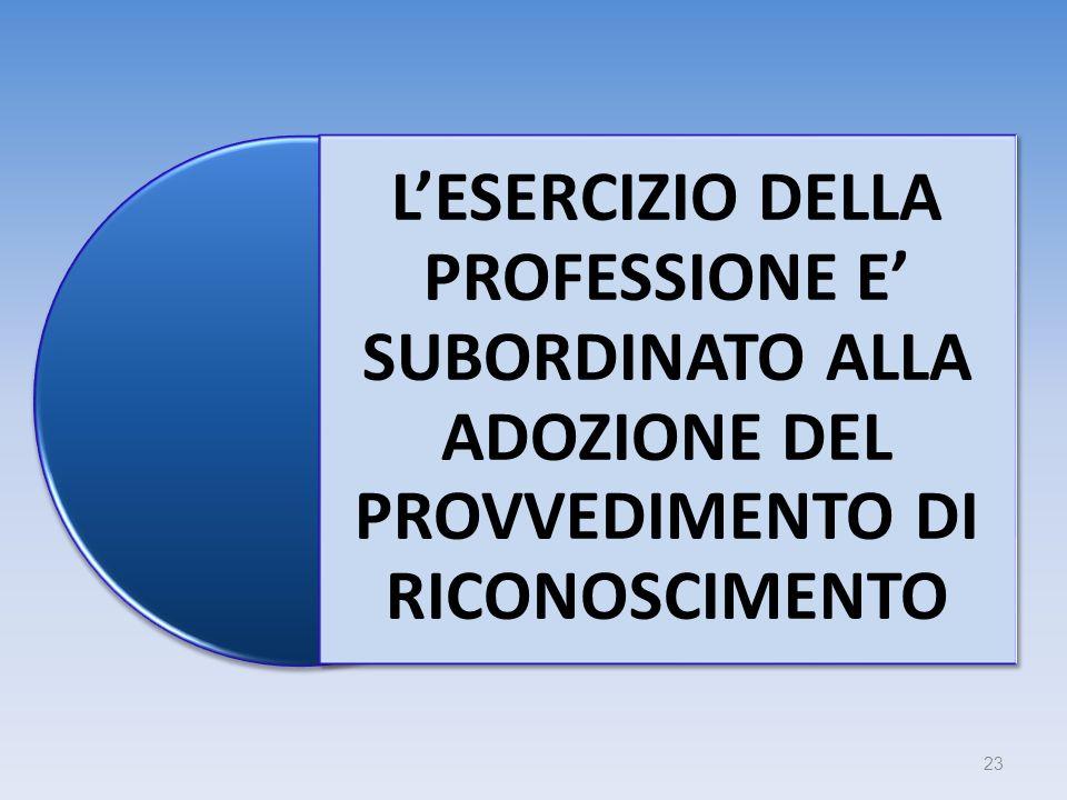 L'ESERCIZIO DELLA PROFESSIONE E' SUBORDINATO ALLA ADOZIONE DEL PROVVEDIMENTO DI RICONOSCIMENTO
