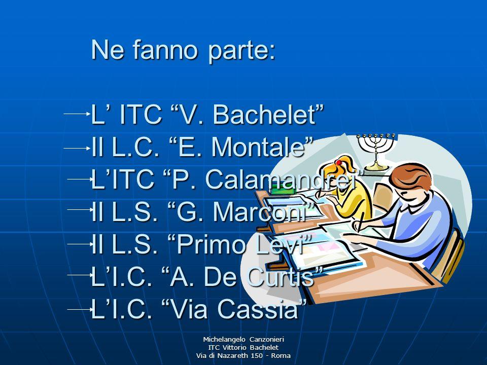 Ne fanno parte: L' ITC V. Bachelet Il L. C. E. Montale L'ITC P