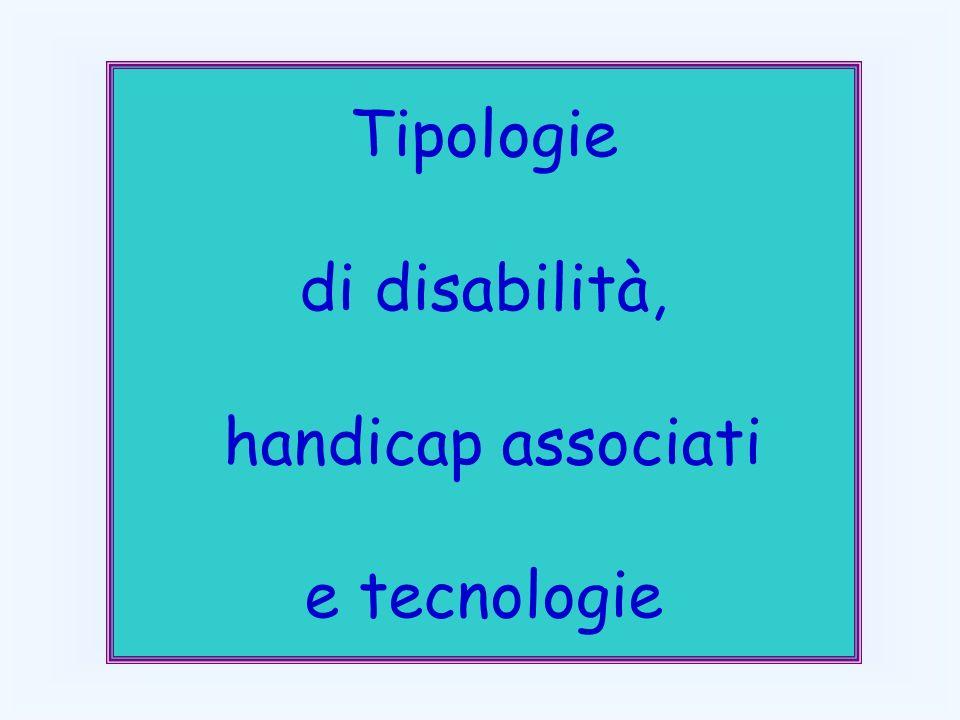 Tipologie di disabilità, handicap associati e tecnologie