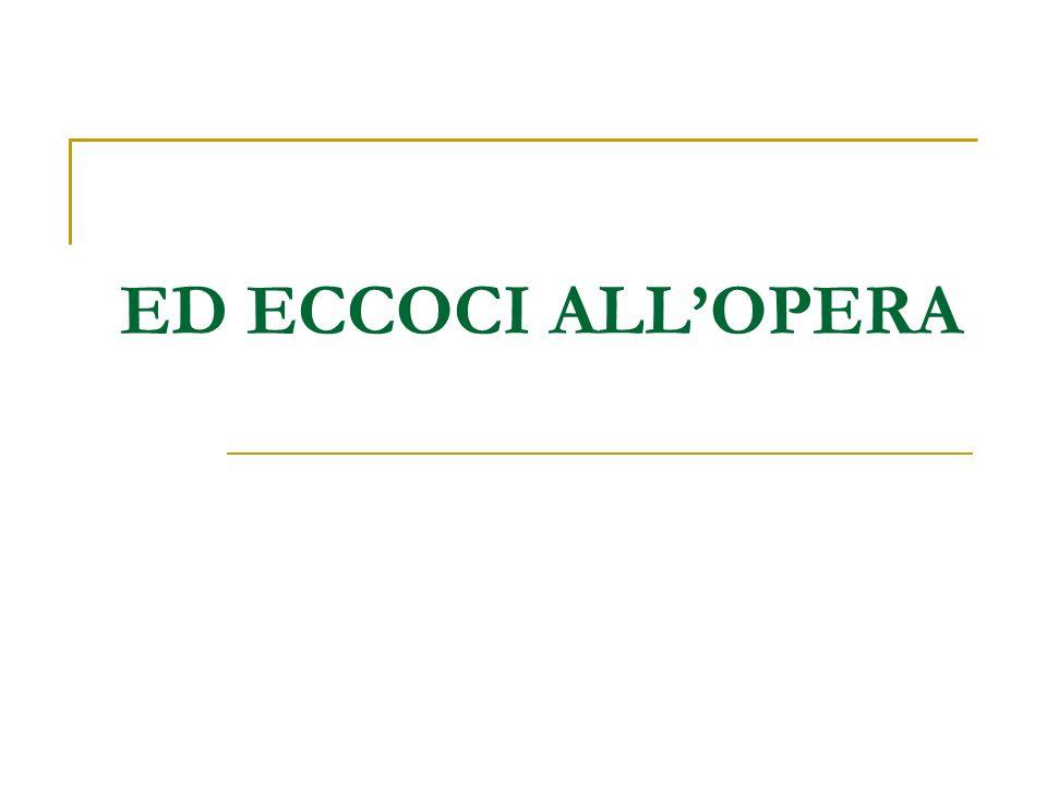 ED ECCOCI ALL'OPERA