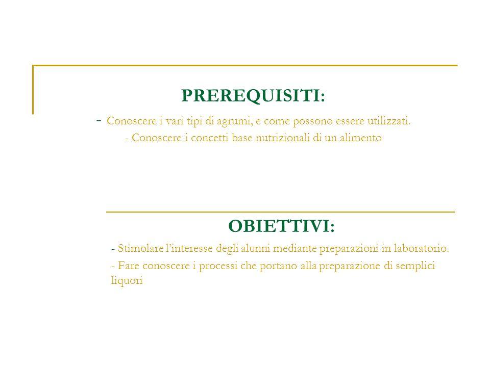 PREREQUISITI: - Conoscere i vari tipi di agrumi, e come possono essere utilizzati. - Conoscere i concetti base nutrizionali di un alimento