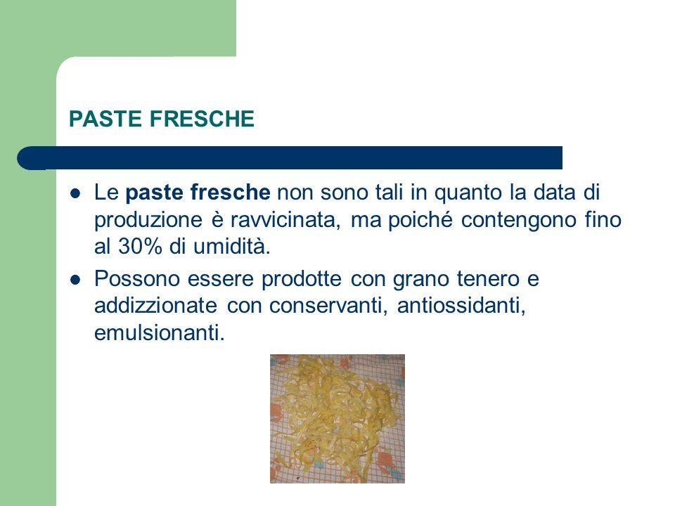 PASTE FRESCHE Le paste fresche non sono tali in quanto la data di produzione è ravvicinata, ma poiché contengono fino al 30% di umidità.