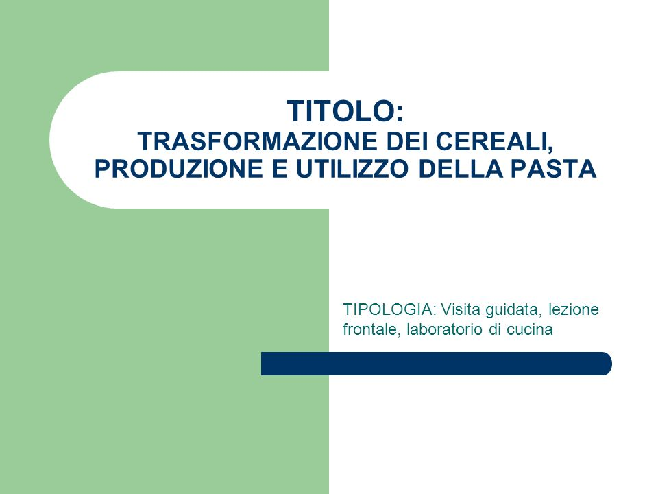 TITOLO: TRASFORMAZIONE DEI CEREALI, PRODUZIONE E UTILIZZO DELLA PASTA