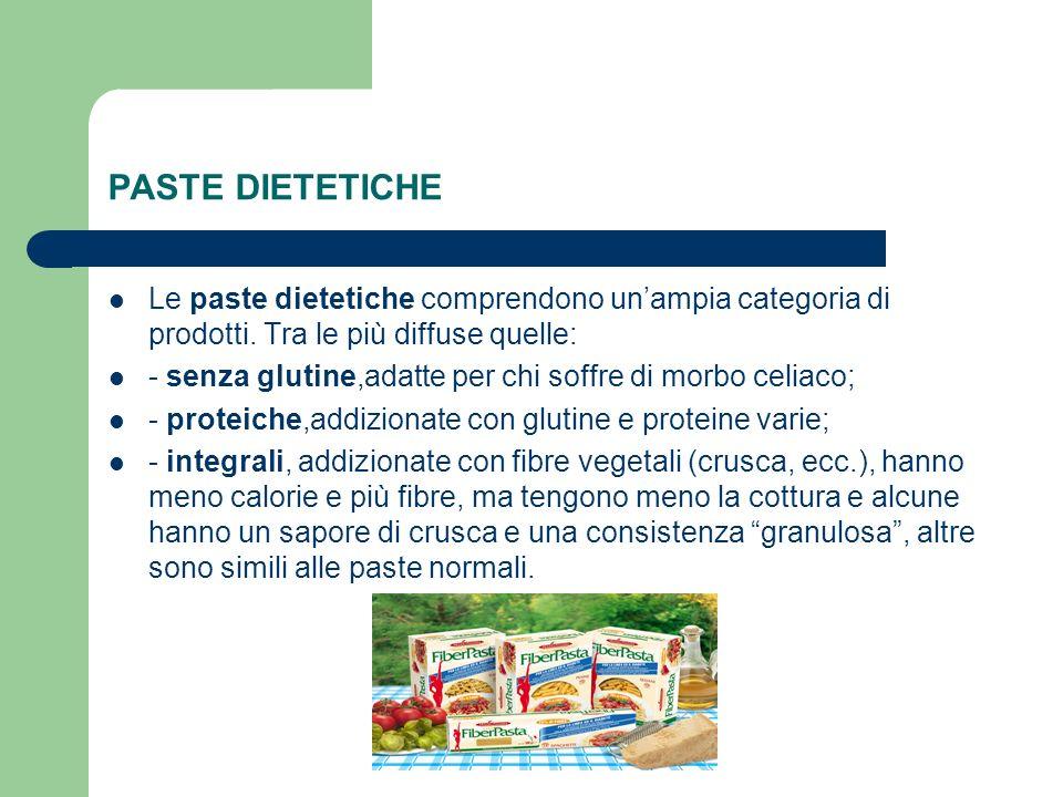 PASTE DIETETICHE Le paste dietetiche comprendono un'ampia categoria di prodotti. Tra le più diffuse quelle: