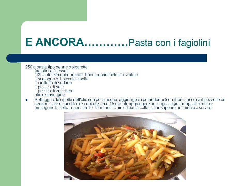 E ANCORA…………Pasta con i fagiolini