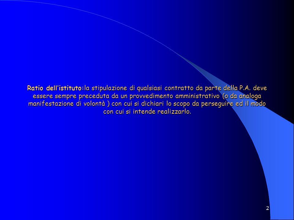 Ratio dell'istituto:la stipulazione di qualsiasi contratto da parte della P.A.