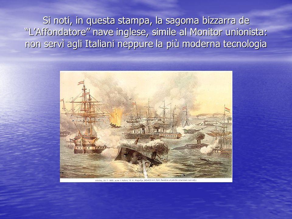 Si noti, in questa stampa, la sagoma bizzarra de L'Affondatore nave inglese, simile al Monitor unionista: non servì agli Italiani neppure la più moderna tecnologia