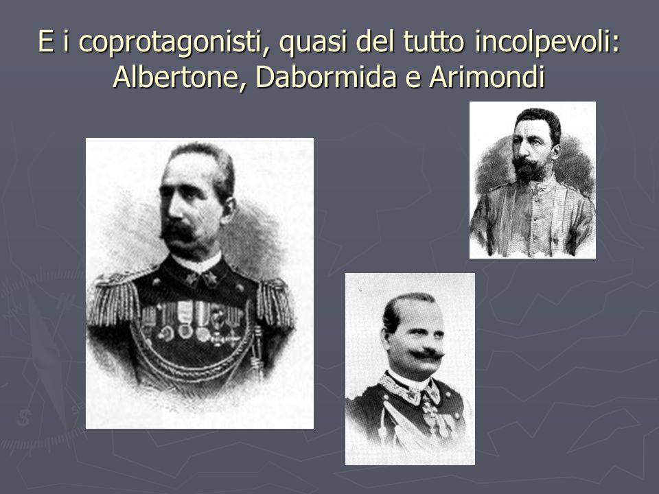 E i coprotagonisti, quasi del tutto incolpevoli: Albertone, Dabormida e Arimondi