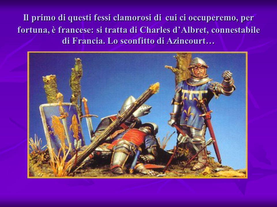 Il primo di questi fessi clamorosi di cui ci occuperemo, per fortuna, è francese: si tratta di Charles d'Albret, connestabile di Francia.